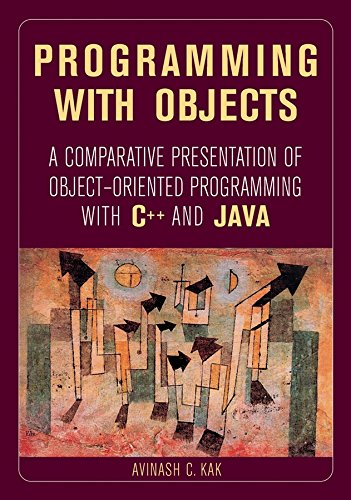 Download Programming with Objects: A Comparative Presentation of Object-Oriented Programming With C++ and Java (Wiley - IEEE) 0471268526