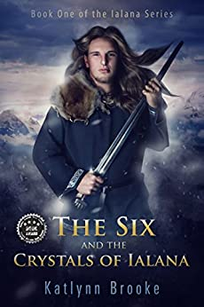 The Six and the Crystals of Ialana (The Ialana Series Book 1) by [Brooke, Katlynn]