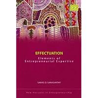 Effectuation: Elements of Entrepreneurial Expertise (New Horizons in Entrepreneurship)