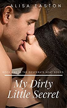 My Dirty Little Secret (Desperate Heat Book 1) by [Easton, Alisa]
