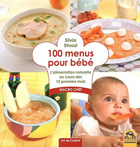 100 menus pour bébé : L'alimentation naturelle au cours d・・・