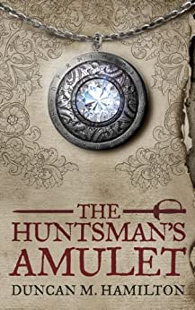 The Huntsman's Amulet (Society of the Sword Book 2) by [Hamilton, Duncan M.]