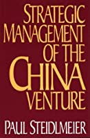 Strategic Management of the China Venture
