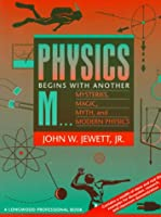 """Physics Begins with Another """"M""""...Mysteries, Magic, Myth, and Modern Physics"""