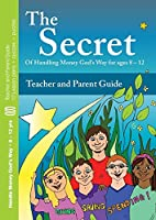 The Secret - Teacher and Parent Guide: Of handling Money God's Way for Ages 8 - 12 (Children's Books)