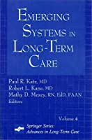 Emerging Systems in Long-term Care (Advances in Long-Term Care)