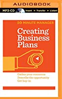 Creating Business Plans: Gather Your Resources, Describe the Opportunity, Get Buy-in (HBR 20 Minute Manager)