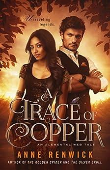A Trace of Copper (An Elemental Web Tale Book 1) by [Renwick, Anne]