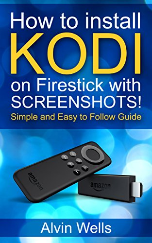 How to install Kodi on FireStick with Screenshots! Easy to follow beginners guide to Kodi on FireStick: (tips, tricks, shorcuts for all users included) ... - with screenshots! (English Edition)