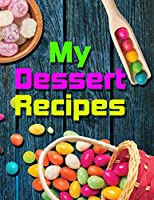 My Dessert Recipes. Create Your Own Collected Recipes. Blank Recipe Book to Write in, Document all Your Special Recipes and Notes for Your Favorite. Collect the Recipes You Love in Your Own Recipe Book.
