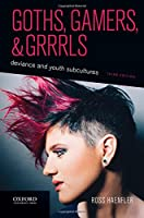 Goths, Gamers, and Grrrls: Deviance and Youth Subcultures