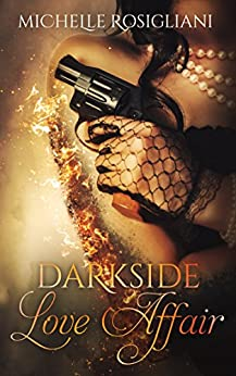 Darkside Love Affair (Darkside Love Affair #1) by [Rosigliani, Michelle]