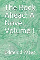 The Rock Ahead: A Novel, Volume I