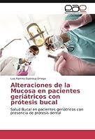 Alteraciones de la Mucosa en pacientes geriátricos con prótesis bucal: Salud Bucal en pacientes geriátricos con presencia de prótesis dental