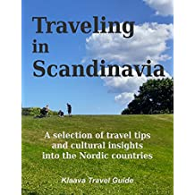 Traveling in Scandinavia: A selection of travel tips and cultural insights into the Nordic countries (Klaava Travel Guide)