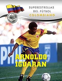 Arnoldo Iguarán (Superstars of Soccer SPANISH) (Spanish Edition) by [Sandoval,  Ana Valay]
