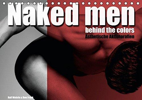 Naked men behind the colors - Aesthetische Aktfotografien (Tischkalender 2017 DIN A5 quer): Maennliche Koerper in Perfektion dargestellt in aesthetischer Aktfotografie. (Monatskalender, 14 Seiten)