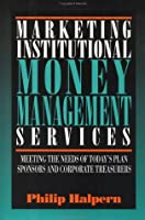 Marketing Institutional Money Management Services: Meeting the Needs of Today's Plan Sponsors and Corporate Treasurers