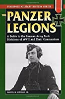 Panzer Legions: A Guide to the German Army Tank Divisions of World War II and Their Commanders (Stackpole Military History Series) by Samuel W. Mitcham Jr.(2006-12-20)
