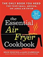 The Essential Air Fryer Cookbook: The Only Book You Need for Your Small, Medium, or Large Air Fryer