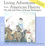 Living Adventures from American History, Volume 3: The Life and Times of George Washington - The Hero That Fathered America - Part 1: The American Rev