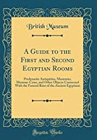 A Guide to the First and Second Egyptian Rooms: Predynastic Antiquities, Mummies, Mummy-Cases, and Other Objects Connected with the Funeral Rites of the Ancient Egyptians (Classic Reprint)