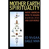 Mother Earth Spirituality: Native American Paths to Healing Ourselves And Our World (Religion and Spirituality)