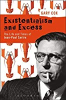 Existentialism and Excess: The Life and Times of Jean-Paul Sartre by Gary Cox(2016-09-08)