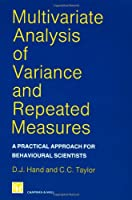 Multivariate Analysis of Variance and Repeated Measures: A Practical Approach  for Behavioural  Scientists (Chapman & Hall/CRC Texts in Statistical Science)
