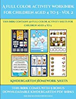 Kindergarten Homework Sheets (A full color activity workbook for children aged 4 to 5 - Vol 2): This book contains 30 full color activity sheets for children aged 4 to 5