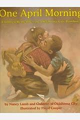 1 April Morning: Children Remember the Oklahoma City Bombing Library Binding