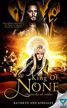 King of None (The Masks of Under Book 5) by [Kingsley, Kathryn Ann]