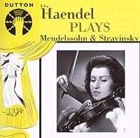 Haendel Plays Mendelssohn & Stravinsky