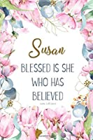 Susan: Blessed is She Who Has Believed -Luke 1:45(asv): Personalized Christian Notebook for Women