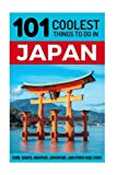 Japan: Japan Travel Guide: 101 Coolest Things to Do in Japan