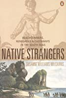Native Strangers: Beachcombers, Renegades, and Castaways in the South Seas