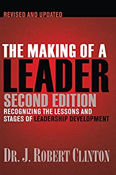 The Making of a Leader: Recognizing the Lessons and Stages of Leadership Development by [Clinton, J. Robert ]