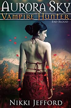Bad Blood (Aurora Sky: Vampire Hunter, Vol. 3) by [Jefford, Nikki]
