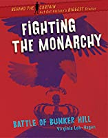 Fighting the Monarchy: Battle of Bunker Hill (Behind the Curtain: Act Out History's Biggest Dramas)