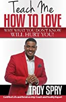 Teach Me How to Love: Why What You Don't Know Will Hurt You!