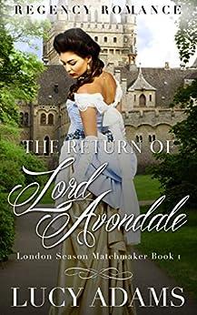 The Return of Lord Avondale: Regency Romance (London Season Matchmaker Book 1) by [Adams, Lucy]