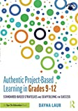 Authentic Project-Based Learning in Grades 9–12