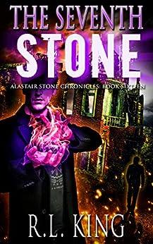 The Seventh Stone: An Alastair Stone Urban Fantasy Novel (Alastair Stone Chronicles Book 16) by [King, R. L.]