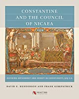 Constantine and the Council of Nicaea, 325 C.E.: Defining Orthodoxy and Heresy in Christianity