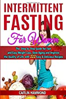 INTERMITTENT FASTING for Women: The Step by Step Guide for Fast and Easy Weight Loss, Slow Aging and Improve the Quality of Life with 222 Easy & Delicious Recipes