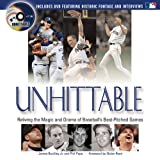 Unhittable: Reliving the Magic And Drama of Baseball's Best-pitched Games