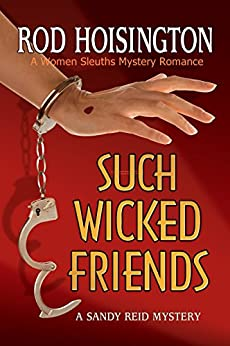 Such Wicked Friends: A Women Sleuths Mystery Romance (Sandy Reid Mystery Series Book 3) by [Hoisington, Rod]