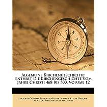 Algemeine Kirchengeschichte: Enth LT Die Kirchengeschichte Vom Jahre Christi 468 Bis 500, Volume 12