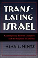 Translating Israel: Contemporary Hebrew Literature and Its Reception in America (Judaic Traditions in Literature, Music, and Art)