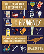 The Illustrated Encyclopedia of the Elements: The Powers, Uses, and Histories of Every Atom in the Universe